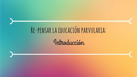 Re-pensar la educación parvularia